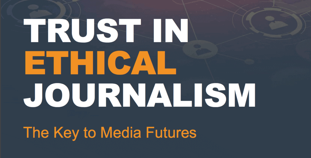 Trust in Ethical Journalism - The Key to Media Futures